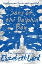 Song of the Dolphin Boy ebook by Elizabeth Laird