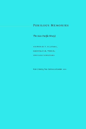 Perilous Memories - The Asia-Pacific War(s) ebook by