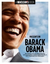 Maclean's on Barack Obama - His meteoric rise, his race, his presidency—and the fight of his life, in 2012. Dispatches from Washington ebook by Luiza Ch. Savage,Jonathon Gatehouse, Charlie Gillis, Aaron Wherry, Kate Lunau
