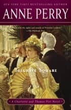 Belgrave Square - A Charlotte and Thomas Pitt Novel ebook by Anne Perry