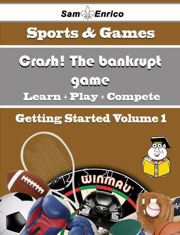 A Beginners Guide to Crash! The bankrupt game (Volume 1) - A Beginners Guide to Crash! The bankrupt game (Volume 1) ebook by Estefana Stjohn