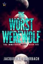 The Worst Werewolf ebook by Jacqueline Rohrbach