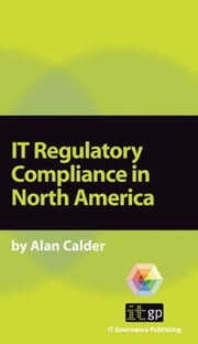 IT Regulatory Compliance in North America ebook by Alan Calder