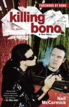Killing Bono - I Was Bono's Doppelganger ebook by Neil McCormick
