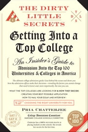 The Dirty Little Secrets of Getting into a Top College ebook by Pria Chatterjee