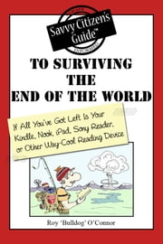 The Savvy Citizen's Guide to Surviving the End of the World if All You've Got Left is Your Kindle, Nook, iPad, Sony Reader, or Other Way-Cool Reading Device ebook by Kobo.Web.Store.Products.Fields.ContributorFieldViewModel