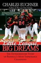 Little League, Big Dreams ebook by Charles Euchner