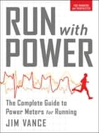Run with Power - The Complete Guide to Power Meters for Running ebook by Jim Vance