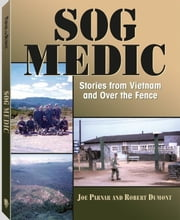 Sog Medic: Stories from Vietnam and Over the Fence ebook by Parnar, Joseph