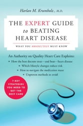 The Expert Guide to Beating Heart Disease ebook by Dr. Harlan M. Krumholz