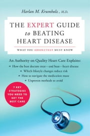 The Expert Guide to Beating Heart Disease - What You Absolutely Must Know ebook by Dr. Harlan M. Krumholz