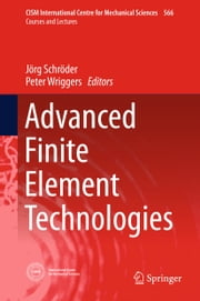 Advanced Finite Element Technologies ebook by Jörg Schröder,Peter Wriggers