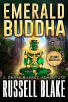 Emerald Buddha - Drake Ramsey Adventure, #2 ebook by Russell Blake