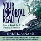 Your Immortal Reality - How to Break the Cycle of Birth and Death audiobook by Gary R. Renard