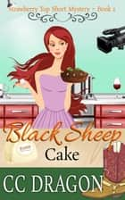 Black Sheep Cake (Strawberry Top Short Mystery 2) - Strawberry Top Mysteries, #2 ebook by CC Dragon