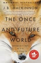 The Once and Future World - Nature As It Was, As It Is, As It Could Be ebook by J.B. Mackinnon