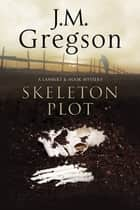 Skeleton Plot, the - A Lambert & Hook police procedural ebook by J. M. Gregson