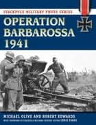 Operation Barbarossa 1941 ebook by Michael Olive,Chris Evans,Robert J. Edwards
