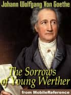 The Sorrows Of Young Werther (Mobi Classics) ebook by Johann Wolfgang Von Goethe,R. D. Boylan (Translator)