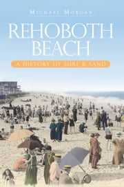 Rehoboth Beach - A History of Surf & Sand ebook by Michael Morgan