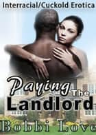 Paying the Landlord (Interracial/Cuckold Erotica) ebook by Bobbi Love