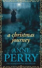 A Christmas Journey (Christmas Novella 1) - A festive Victorian murder mystery ebook by Anne Perry