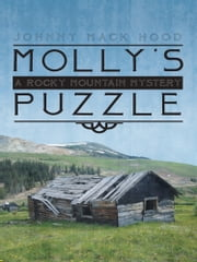 Molly's Puzzle - A Rocky Mountain Mystery ebook by Johnny Mack Hood