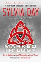 The Marked Trilogy - (Eve of Darkness, Eve of Destruction, Eve of Chaos, Eve of Sin City) ebook by Sylvia Day, S. J. Day