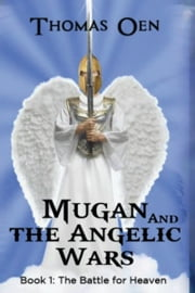 Mugan and the Angelic Wars ebook by Thomas Oen