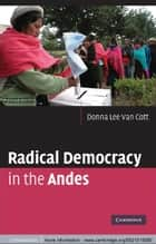 Radical Democracy in the Andes ebook by Donna Lee Van Cott