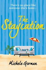 The Staycation - This summer's hilarious tale of heartwarming friendship, fraught families and happy ever afters ebook by Michele Gorman