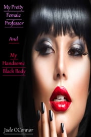 My Pretty Female Professor And My Handsome Black Body ebook by Jade OConnor