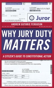 Why Jury Duty Matters - A Citizens Guide to Constitutional Action ebook by Andrew Guthrie Ferguson