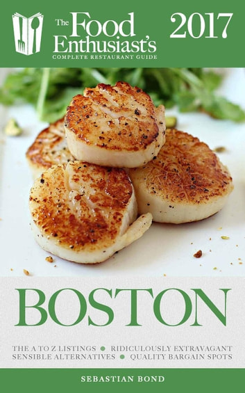 Boston - 2017 - The Food Enthusiast's Complete Restaurant Guide ebook by Sebastian Bond