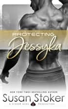 Protecting Jessyka - Navy SEAL/Military Romance eBook by Susan Stoker