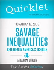 Quicklet on Jonathan Kozol's Savage Inequalities: Children in America's Schools ebook by Deborah  Gordon