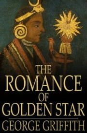 The Romance of Golden Star ebook by George Griffith