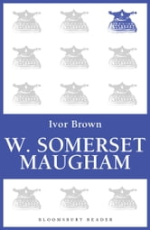 W. Somerset Maugham ebook by Ivor Brown