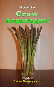How to Grow Asparagus ebook by Kimberly Peters
