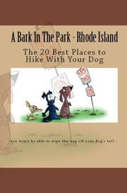A Bark In The Park-Rhode Island: The 20 Best Places To Hike With Your Dog ebook by Doug Gelbert