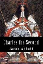 Charles the Second ebook by Jacob Abbott