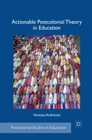 Actionable Postcolonial Theory in Education ebook by V. Andreotti