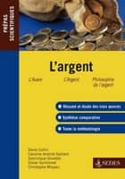 L'argent - Prépas scientifiques ebook by Bernard Collin, Caroline Andriot-Saillant, Dominique Ginestet,...