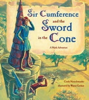 Sir Cumference and the Sword in the Cone ebook by Cindy Neuschwander