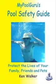 MyPoolGuru's Pool Safety Guide ebook by Ken Walker