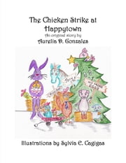 The Chicken Strike at Happytown ebook by Aurelia D. Gonzales,Sylvia E. Cagigas