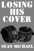 Losing His Cover Bundle ebook by Sean Michael