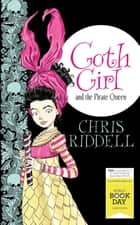 Goth Girl and the Pirate Queen - World Book Day Edition 2015 ebook by Chris Riddell