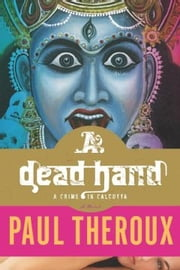 A Dead Hand - A Crime in Calcutta ebook by Paul Theroux