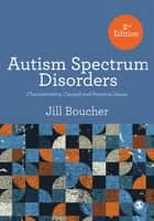 Autism Spectrum Disorder - Characteristics, Causes and Practical Issues ebook by Jill Boucher